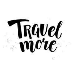Travel more inspirational lettering quote text vector