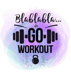 Motivational quote - go workout design vector