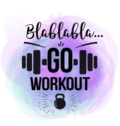 Motivational quote - go workout the design vector