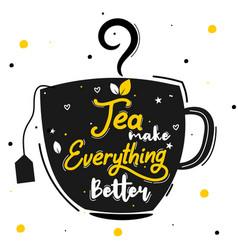Tea make everything better vector
