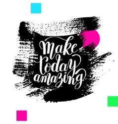 Make today amazing black ink handwritten lettering vector image