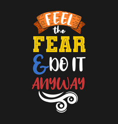 Feel fear and do it anyway vector