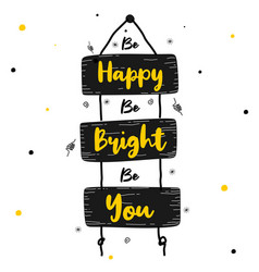 Be happy be bright be you vector