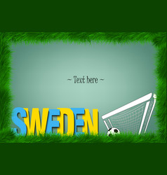Frame sweden and a soccer ball at the gate vector