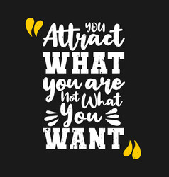 You attract what you are not what you want vector