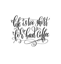 life is too short for bad coffee - black and white vector image