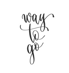 Way to go - hand lettering inscription positive vector