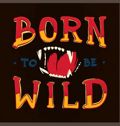 Born to be wild lettering with beast vector