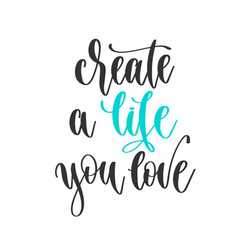 create a life you love - hand lettering vector image