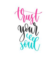 Trust your soul - hand lettering inscription vector