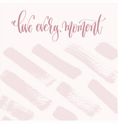 live every moment - hand lettering text about life vector image