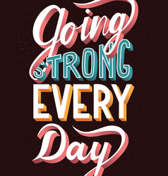 Going strong every day hand lettering typography vector