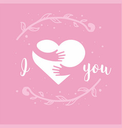 i love you i heart you heart and hands with vector image