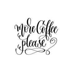 more coffee please - black and white hand vector image