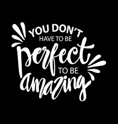 You dont have perfect to be amazing vector