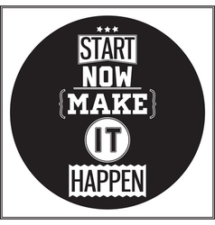 Typographic poster design start now make it happen vector