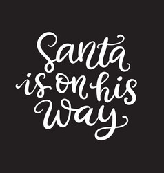 Santa is on his way christmas ink lettering vector