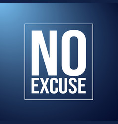 No excuse inspiration and motivation quote vector
