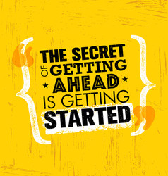 The secret of getting ahead is getting started vector