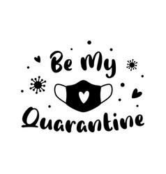 Be my quarantine covid19 valentines day 2021 vector
