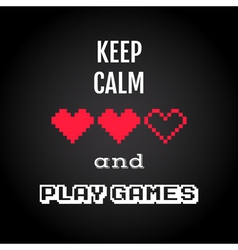 Keep calm and play games gaming quote vector image