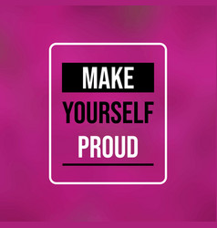 make yourself proud inspiration and motivation vector image