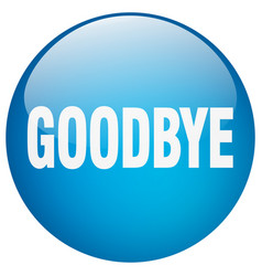 Goodbye blue round gel isolated push button vector