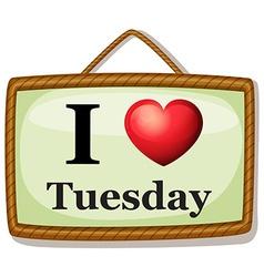 I love Tuesday vector image