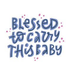 Blessed to carry this baby hand drawn lettering vector