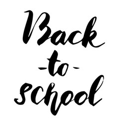 back to school - lettering calligraphy phrase vector image vector image