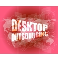 desktop outsourcing word on digital touch screen vector image vector image