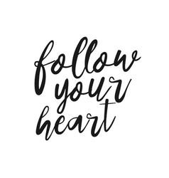 follow your heart - hand drawn inspirational quote vector image