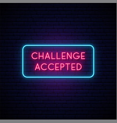 Challenge accepted neon signboard glowing vector