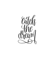 catch the dream - black and white hand lettering vector image
