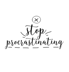 Stop procrastinating Inspirational quote Hand vector