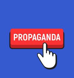 Hand mouse cursor clicks the propaganda button vector