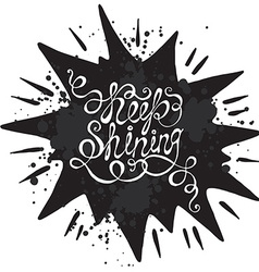 Hand drawn typography poster Phrase Keep shining vector image vector image