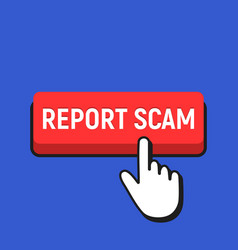 hand mouse cursor clicks the report scam button vector image