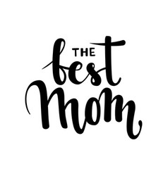 Best mom hand drawn brush pen lettering vector