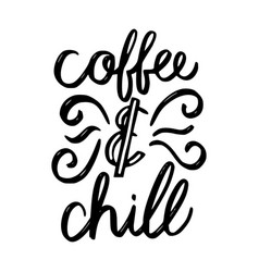 Coffee and chill brush hand drawn inscription vector
