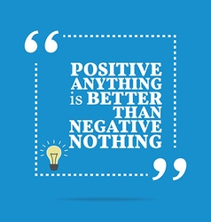 Inspirational motivational quote Positive anything vector