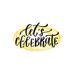 Lets celebrate hand lettering calligraphy hand vector