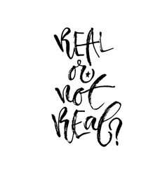 real or not real hand lettering calligraphy vector image