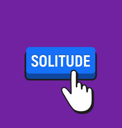 Hand mouse cursor clicks the solitude button vector