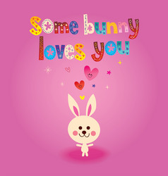 Some bunny loves you greeting card vector