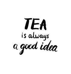 tea is always a good idea calligraphic poster vector image vector image