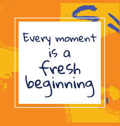 every moment is a fresh beginning vector image