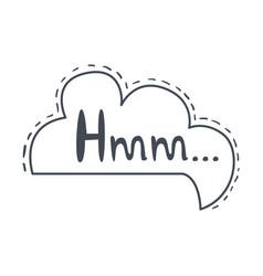 word hmm hand drawn comic speech bubble template vector image