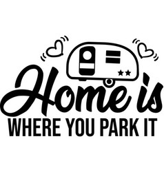 Home is where you park it on white background vector