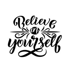 believe in yourself - inspirational quote vector image